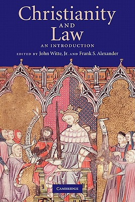 Christianity and Law: An Introduction - Witte, John, Jr. (Editor), and Alexander, Frank S, Professor (Editor)