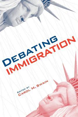 Debating Immigration - Swain, Carol M (Editor)