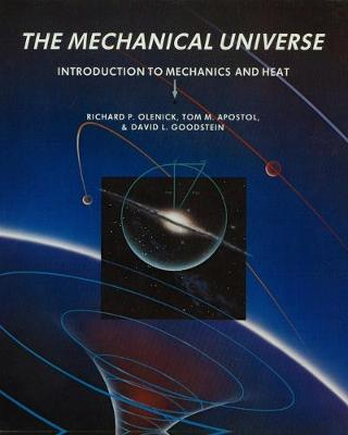 The Mechanical Universe: Introduction to Mechanics and Heat - Olenick, Richard P, and Apostol, Tom M, and Goodstein, David L