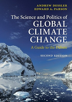 The Science and Politics of Global Climate Change: A Guide to the Debate - Dessler, Andrew E, Professor, and Parson, Edward A