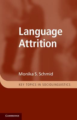 Language Attrition - Schmid, Monika S, Dr.