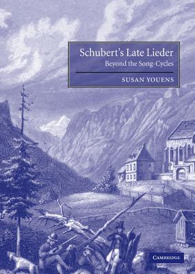 Schubert's Late Lieder: Beyond the Song-Cycles - Youens, Susan