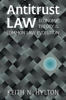 Antitrust Law: Economic Theory and Common Law Evolution - Hylton, Keith N