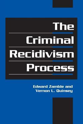 The Criminal Recidivism Process - Zamble, Edward, and Quinsey, Vernon L, Dr.