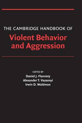 The Cambridge Handbook of Violent Behavior and Aggression - Flannery, Daniel (Editor), and Vazsonyi, Alexander (Editor), and Waldman, Irwin (Editor)