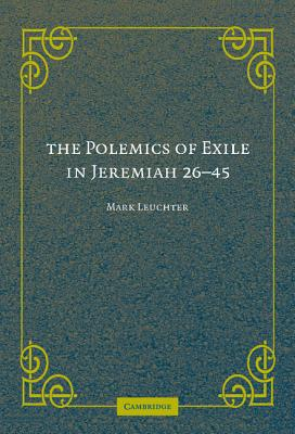 The Polemics of Exile in Jeremiah 26-45 - Leuchter, Mark