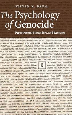 The Psychology of Genocide: Perpetrators, Bystanders, and Rescuers - Baum, Steven K