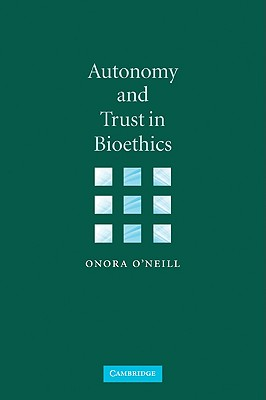 Autonomy and Trust in Bioethics - O'Neill, Onora