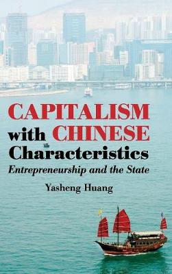 Capitalism with Chinese Characteristics: Entrepreneurship and the State - Huang, Yasheng, Professor