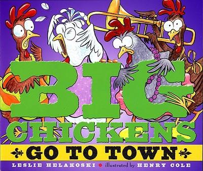 Big Chickens Go to Town - Helakoski, Leslie