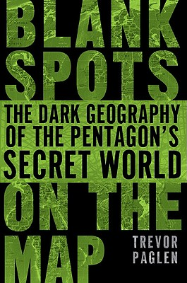 Blank Spots on the Map: The Dark Geography of the Pentagon's Secret World - Paglen, Trevor
