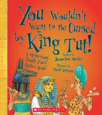 You Wouldn't Want to Be Cursed by King Tut! - Morley, Jacqueline, and Salariya, David (Creator)