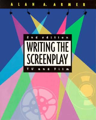 Writing the Screenplay: TV and Film - Armer, Alan A
