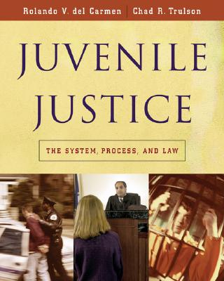 Juvenile Justice: The System, Process and Law - Del Carmen, Rolando V, and Trulson, Chad R