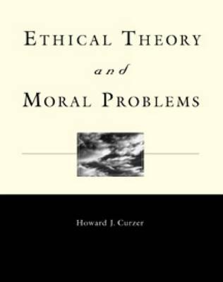 Ethical Theory and Moral Problems - Curzer, Howard J