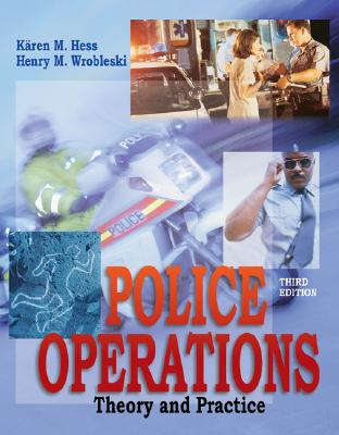 Police Operations: Theory and Practice - Hess, Karen M, and Wrobleski, Henry M