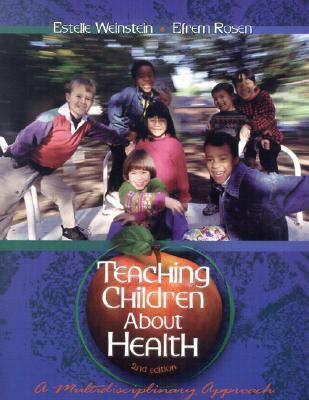 Teaching Children about Health: A Multidisciplinary Approach - Weinstein, Estelle (Editor), and Rosen, Efrem (Editor)