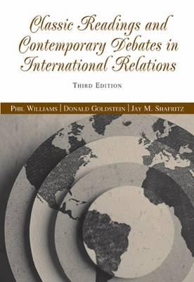 Classic Readings and Contemporary Debates in International Relations - Williams, Phil, and Goldstein, Donald M, and Shafritz, Jay M, Jr.