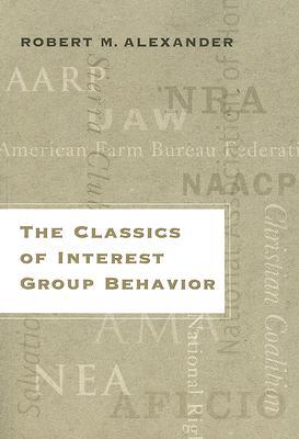 The Classics of Interest Group Behavior - Alexander, Robert