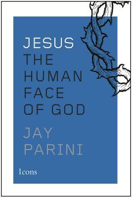 Jesus: The Human Face of God - Parini, Jay
