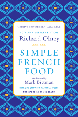 Simple French Food - Bittman, Mark (Foreword by), and Beard, James (Foreword by), and Wells, Patricia (Introduction by)