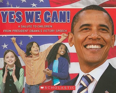 Yes We Can!: A Salute to Children from President Obama's Victory Speech - Obama, Barack, President