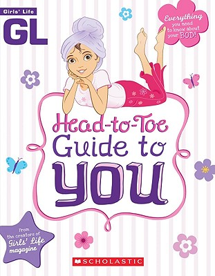 Girls' Life Head-To-Toe Guide to You - Scholastic, and Bokram, Karen (Editor), and Thomas, Bill (Illustrator)