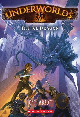 Underworlds #4: The Ice Dragon - Abbott, Tony, and Caparo, Antonio Javier (Illustrator)