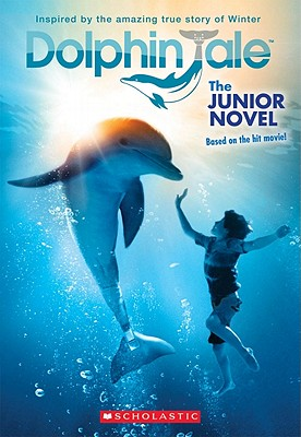 Dolphin Tale: The Junior Novel - Janszen, Karen (Screenwriter), and Dromi, Noam (Screenwriter), and Reyes, Gabrielle (Adapted by)