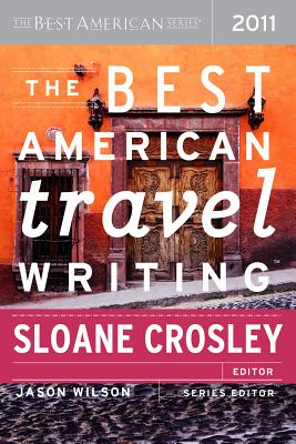 The Best American Travel Writing - Crosley, Sloane (Editor), and Wilson, Jason (Editor)