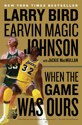 When the Game Was Ours - Bird, Larry, and Johnson, Earvin, and MacMullan, Jackie