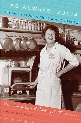 As Always, Julia: The Letters of Julia Child and Avis DeVoto: Food, Friendship, and the Making of a Masterpiece - Reardon, Joan (Editor)
