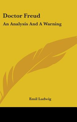 Doctor Freud: An Analysis and a Warning - Ludwig, Emil