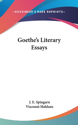Goethe's Literary Essays - Spingarn, J E (Editor), and Haldane, Viscount (Foreword by)