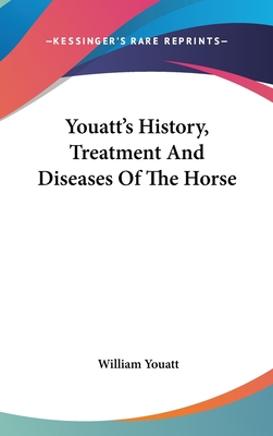 Youatt's History, Treatment and Diseases of the Horse - Youatt, William