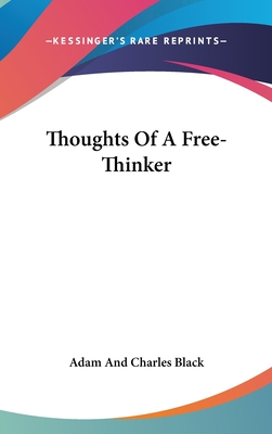 Thoughts of a Free-Thinker - Black, Adam, and Black, Charles