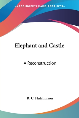 Elephant and Castle: A Reconstruction - Hutchinson, R C
