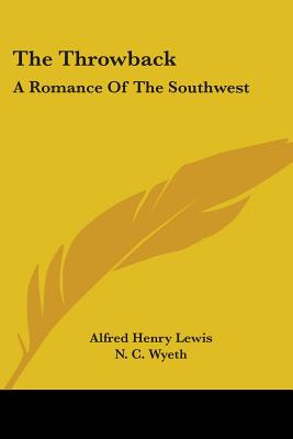 The Throwback: A Romance of the Southwest... - Lewis, Alfred Henry