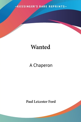 Wanted - A Chaperon - Ford, Paul Leicester