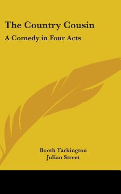 The Country Cousin; A Comedy in Four Acts - Tarkington, Booth