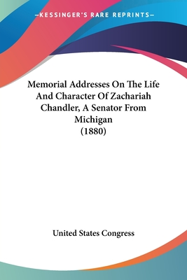 Memorial Addresses on the Life and Character of Zachariah Chandler, a Senator from Michigan (1880) - United States Congress