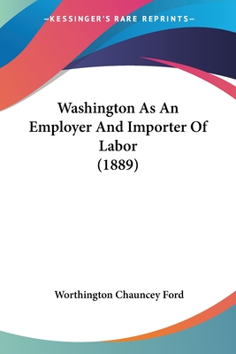 Washington as an Employer and Importer of Labor - Ford, Worthington Chauncey