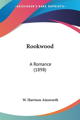 Rookwood: A Romance (1898) - Ainsworth, William Harrison