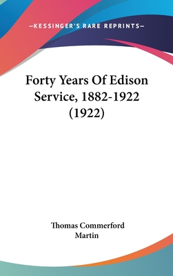 Forty Years of Edison Service, 1882-1922 (1922) - Martin, Thomas Commerford