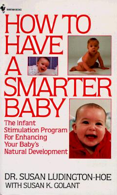 How to Have a Smarter Baby: The Infant Stimulation Program for Enhancing Your Baby's Natural Development - Ludington, Hoe Susan, and Hoe, Galant, and Ludington-Hoe, Susan
