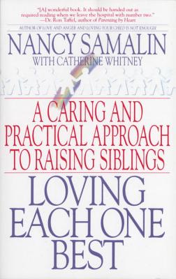 Loving Each One Best: A Caring and Practical Approach to Raising Siblings - Samalin, Nancy, and Whitney, Catherine