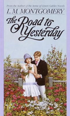 The Road to Yesterday - Montgomery, Lucy Maud, and Montgomery, L M