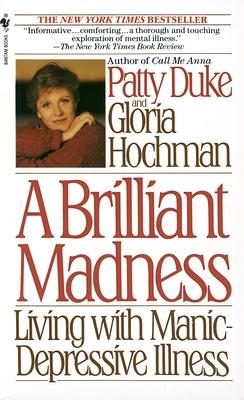 A Brilliant Madness: Living with Manic-Depressive Illness - Duke, Patty, and Hochman, Gloria