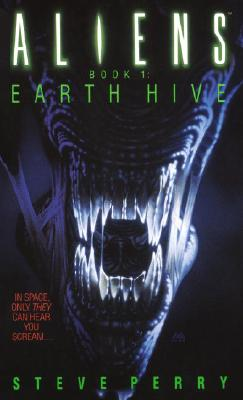 Earth Hive: Aliens Book I - Perry, Steve, Dr.