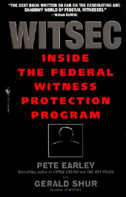 Witsec Inside the Federal Witness Protection Program - Earley, Pete, and Shur, Gerald